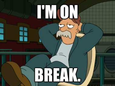 I'm on Break